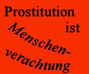 Prostitution ist Menschenverachtung